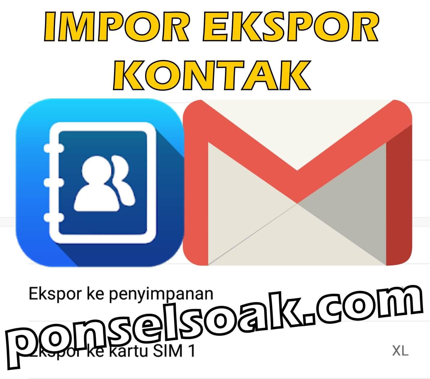 Cara Backup & Menambah Kontak Ke Gmail