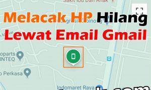 Cara Melacak HP Hilang Lewat Email Gmail