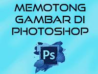 3+ Cara Memotong Gambar Di Photoshop