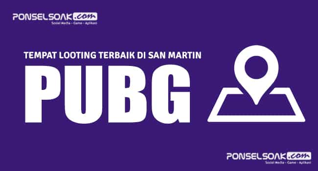 Tempat Looting Terbaik : Peta San Martin PUBG