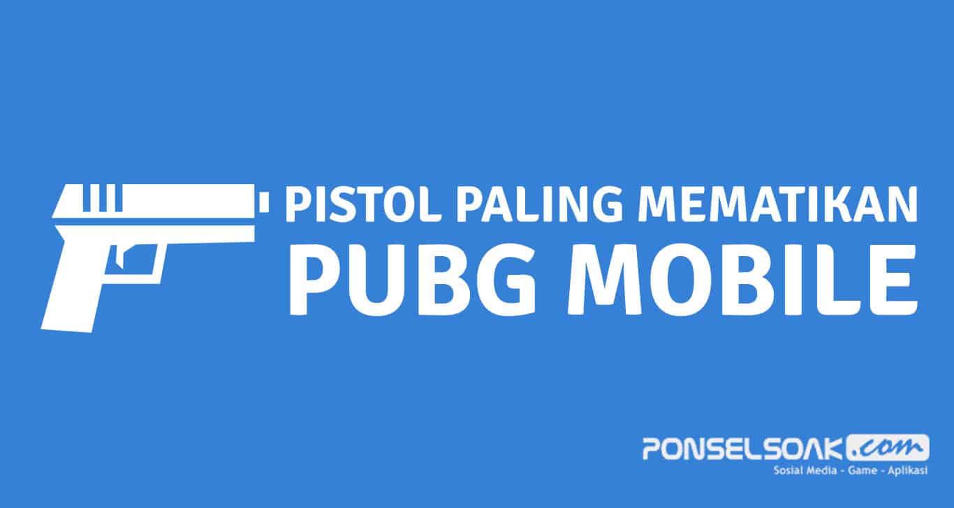 7+ Pistol PUBG Mobile Terkuat, Tersakit Damage Paling Mematikan