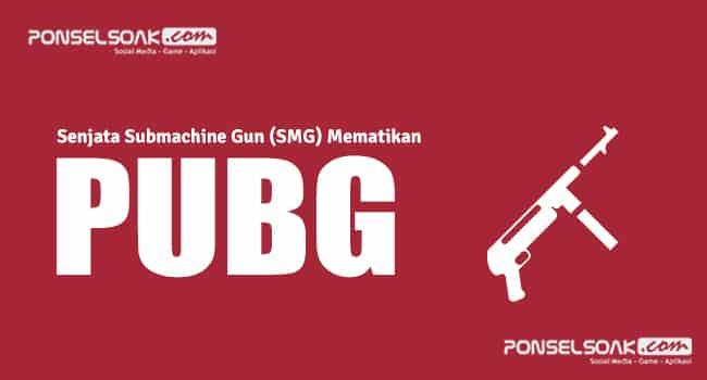 4 Senjata Submachine Gun SMG Mematikan di PUBG Mobile