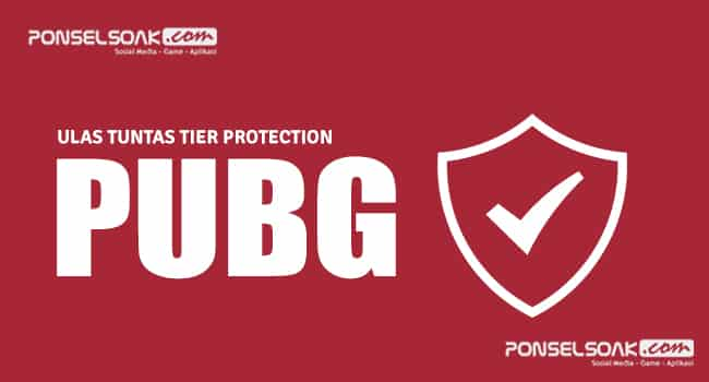 Ulas Tuntas Tier Protection PUBG Mobile